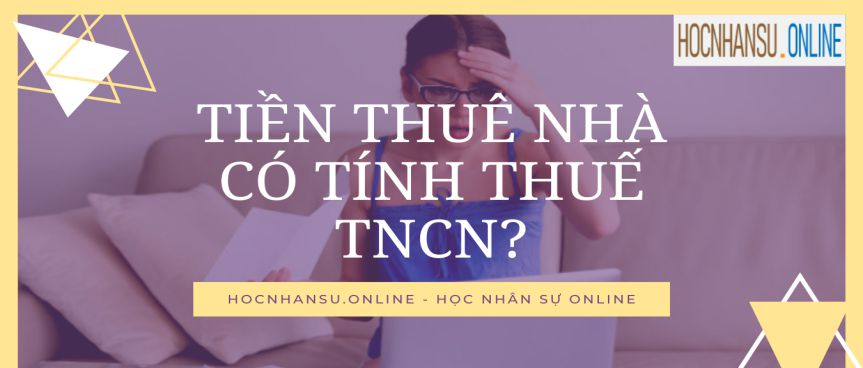 Tiền thuê nhà có tính thuế TNCN?